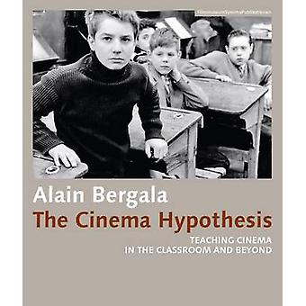 The Cinema Hypothesis - Teaching Cinema in the Classroom and Beyond b
