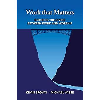 Work That Matters by Brown & Kevin