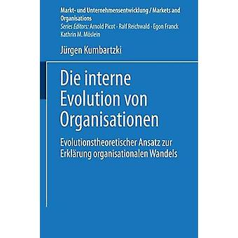 Die interne Evolution von Organisationen Evolutionstheoretischer Ansatz Zur Erklrung organisationalen Wandels by Kumbartzki & Jrgen