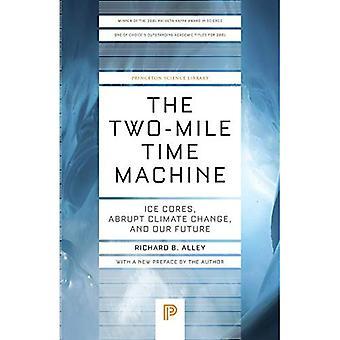Die zwei-Meile-Zeitmaschine: Eis, Kerne, abrupter Klimaänderungen und unsere Zukunft (Princeton wissenschaftliche Bibliothek)