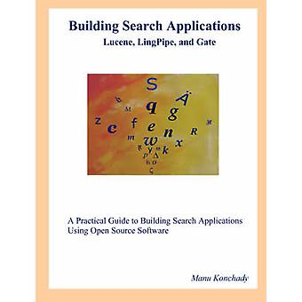 Building Search Applications Lucene Lingpipe and Gate by Konchady & Manu