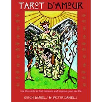 Tarot DAmour  Use the Cards to Find Romance and Improve Your Sex Life by Kooch Daniels & Victor Daniels