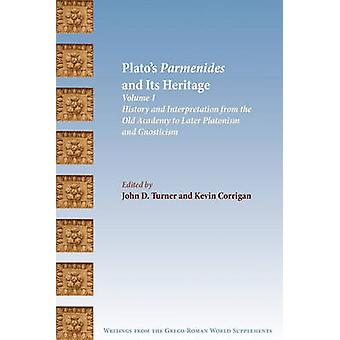 Platos Parmenides and Its Heritage Volume I History and Interpretation from the Old Academy to Later Platonism and Gnosticism by Turner & John D.