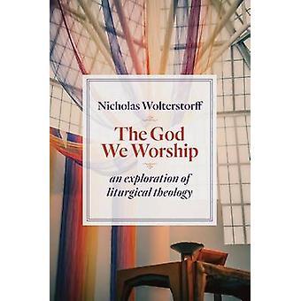 God We Worship by Nicholas Wolterstorff