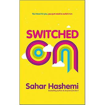 Switched On  You have it in you you just need to switch it on by Sahar Hashemi