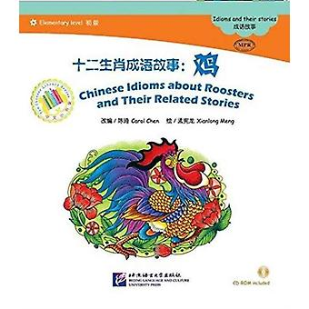 Chinese Idioms about Roosters and Their Related Stories by Illustrated by Xianlong Meng & Photographs by Carol Chen