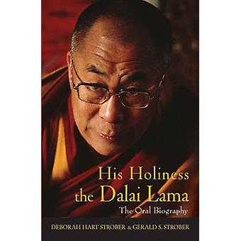 His Holiness the Dalai Lama The Oral Biography by Strober & Deborah Hart