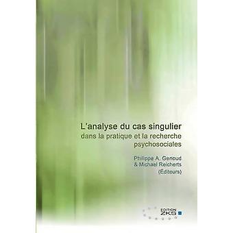Lanalyse du cas singulier dans la pratique et la recherche psychosociales by Genoud & Philippe A.