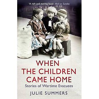 When the Children Came Home - Stories of Wartime Evacuees by Julie Sum