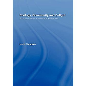 Ecology Community and Delight Sources of Values in Landscape Architecture by Thompson & Ian H.