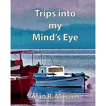 Trips into my Minds Eye by Massen & Alan R.