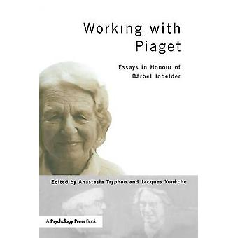 Working with Piaget  Essays in Honour of Barbel Inhelder by Tryphon & Anastasia