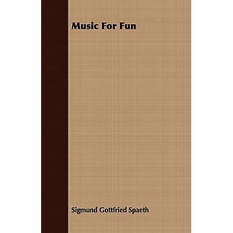 Music For Fun by Spaeth & Sigmund Gottfried