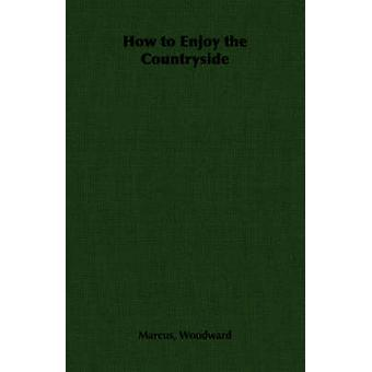 How to Enjoy the Countryside by Woodward & Marcus