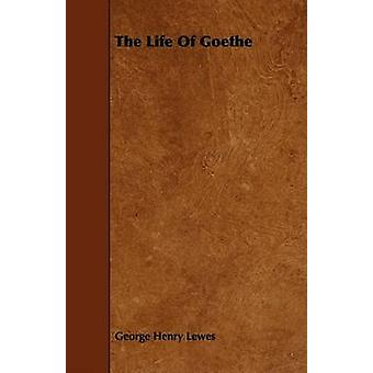 The Life Of Goethe by Lewes & George Henry