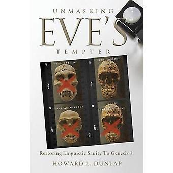 Unmasking Eves Tempter Restoring Linguistic Sanity to Genesis 3 by Dunlap & Howard L.