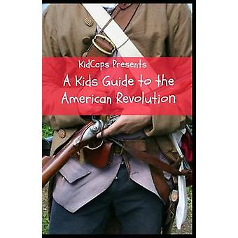 A Kids Guide to the American Revolution by KidCaps