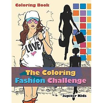 The Coloring Fashion Challenge Coloring Book by Jupiter Kids