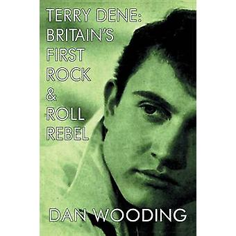 Terry Dene Britains First Rock and Roll Rebel by Wooding & Dan