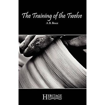 The Training of the Twelve by Bruce & A. B.