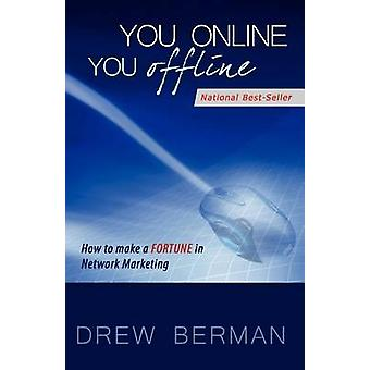You Online You Offline How to Make a Fortune in Network Marketing by Berman & Drew