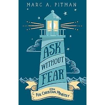 Ask Without Fear for Christian Ministry Helping you connect donors with causes that have eternal impact by Pitman & Marc A
