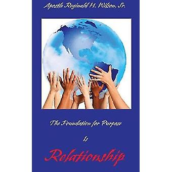 The Foundation for Purpose Is Relationship by Wilson & Sr. Reginald H