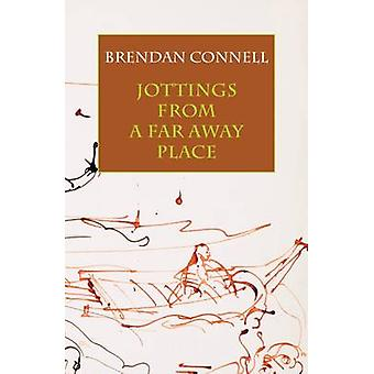 Jottings from a Far Away Place by Connell & Brendan