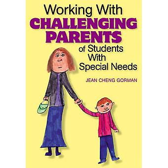 Working With Challenging Parents of Students With Special Needs by Gorman & Jean Cheng