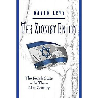 The Zionist Entity The Jewish State In The 21st Century by Levy & David