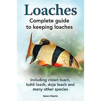 Loaches Complete Guide to Keeping Loaches. Including Clown Loach Kuhli Loach Dojo Loach and Many Other Species. by Martin & James