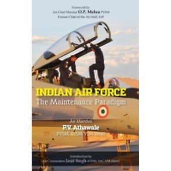 Indian Air Force The Maintenance Paradigm by Athawale & P. V.