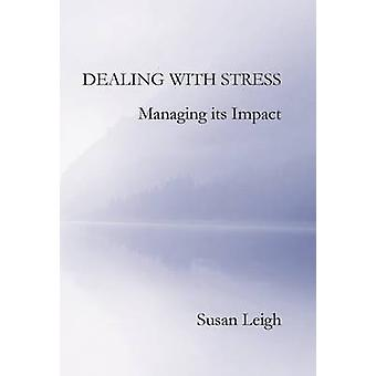 Dealing with Stress Managing its Impact by Susan Leigh