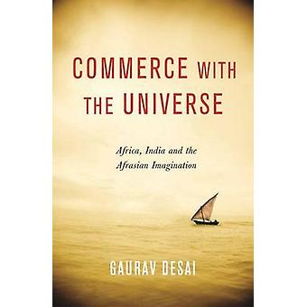 Commerce with the Universe - Africa - India - and the Afrasian Imagina