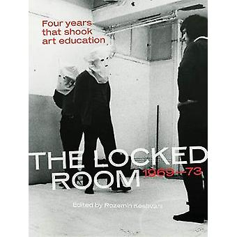 The Locked Room - Four Years that Shook Art Education - 1969-1973 by R