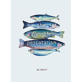 The Flexible Pescatarian - Delicious recipes to cook with or without f