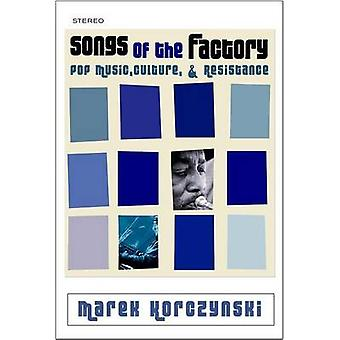 Songs of the Factory - Pop Music - Culture - and Resistance by Marek K