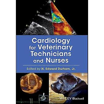 Cardiology for Veterinary Technicians and Nurses by H. Edward Durham