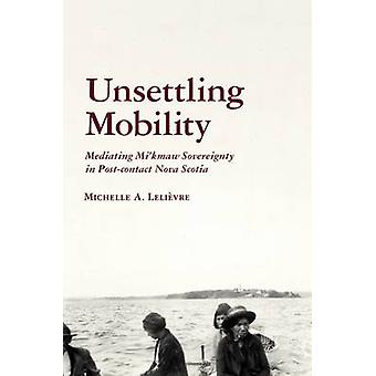 Unsettling Mobility - Mediating Mi'kmaw Sovereignty in Post-Contact No