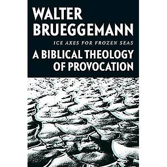 Ice Axes for Frozen Seas - A Biblical Theology of Provocation by Walte
