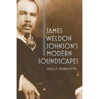 James Weldon Johnson's Modern Soundscapes by Noelle Morrissette - 978