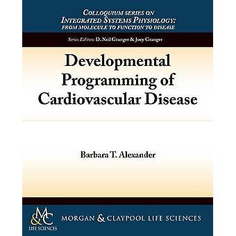 Developmental Programming of Cardiovascular Disease by Barbara T Alex
