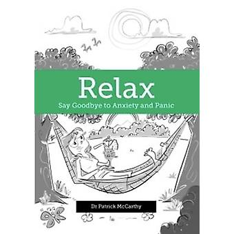 Relax - Say Goodbye to Anxiety and Panic by Patrick McCarthy - 9781775