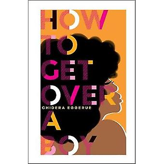 How To Get Over A Boy by Chidera Eggerue - 9781787134805 Book