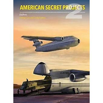 American Secret Projects Vol 2 - Airlifters by George Cox - 9781910809