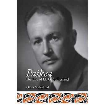 Paikea - The Life of I.L.G. Sutherland by Oliver Sutherland - 97819271