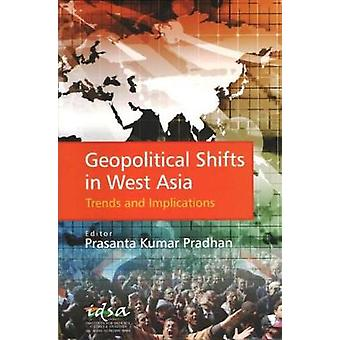 Geopolitical Shifts in West Asia - Trends and Implications by Prasanta
