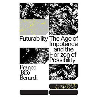 Futurability - The Age of Impotence and the Horizon of Possibility by