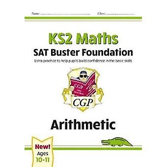 New KS2 Maths SAT Buster Foundation Arithmetic for the 2021 tests by Books & CGP