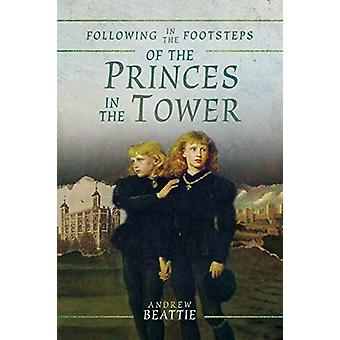 Following in the Footsteps of the Princes in the Tower by Andrew Beat
